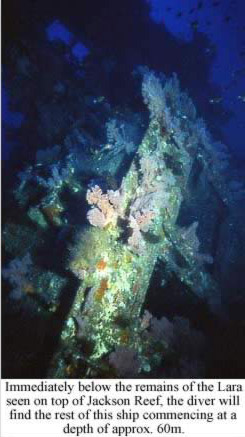 Below the remains of the Lara on top of Jackson Reef, the rest of the ship is found at a depth of approx. 60m